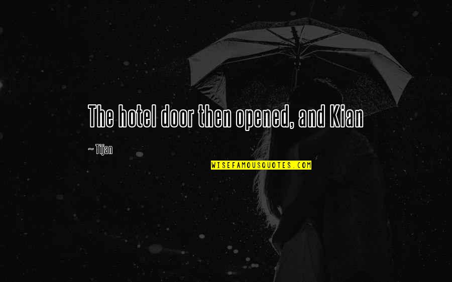 Kian's Quotes By Tijan: The hotel door then opened, and Kian