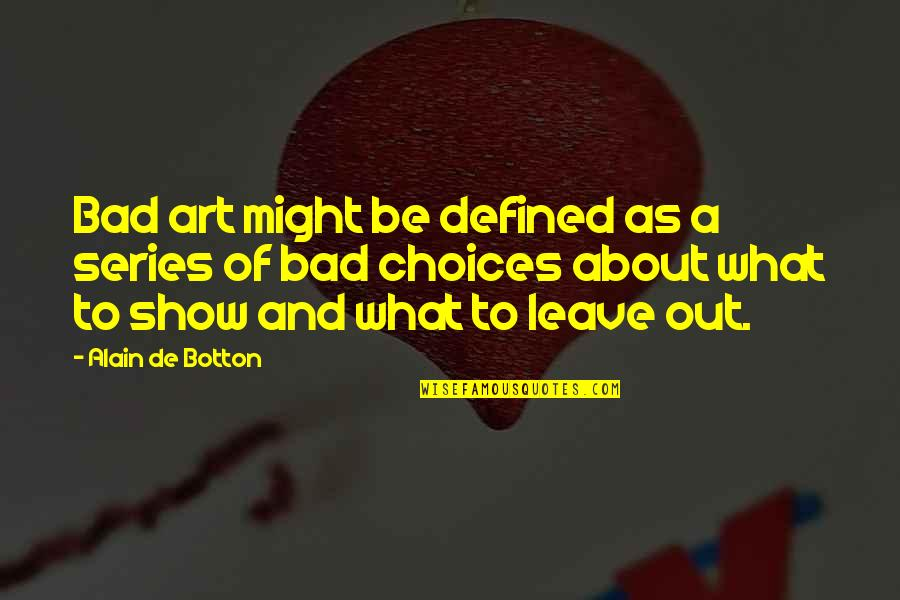 Kibbitz Quotes By Alain De Botton: Bad art might be defined as a series