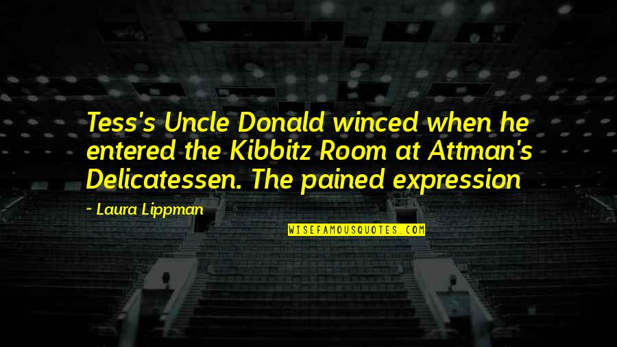 Kibbitz Quotes By Laura Lippman: Tess's Uncle Donald winced when he entered the