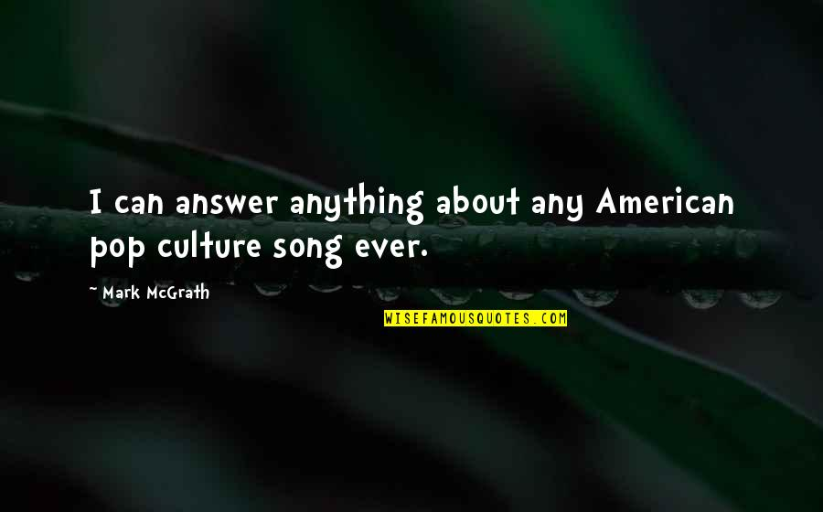 Kibbitz Quotes By Mark McGrath: I can answer anything about any American pop