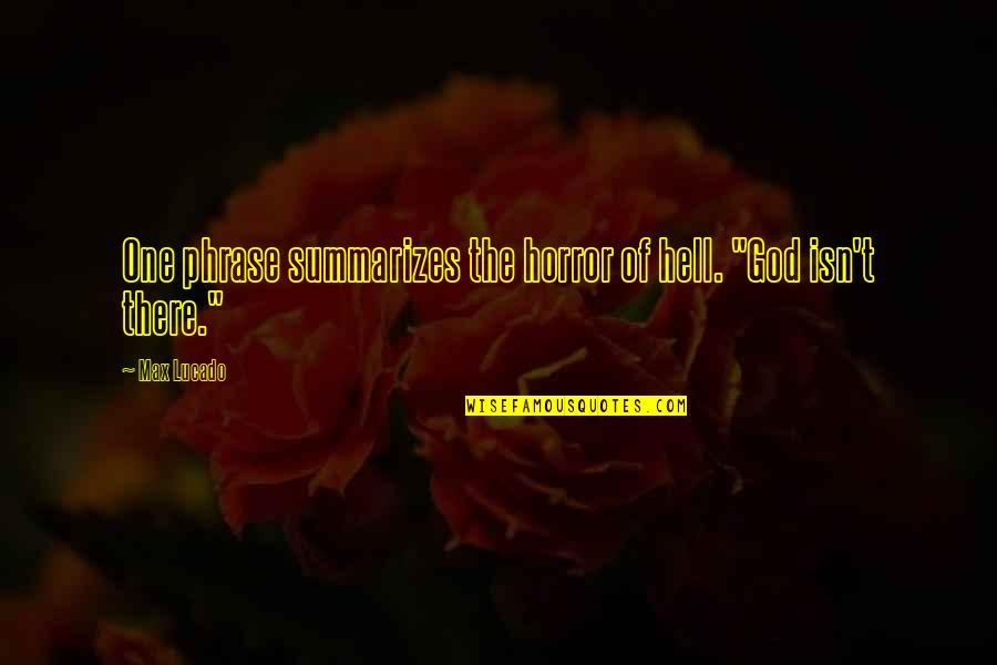 """Kibbitz Quotes By Max Lucado: One phrase summarizes the horror of hell. """"God"""