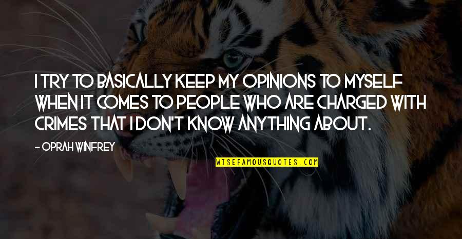 Kibbitz Quotes By Oprah Winfrey: I try to basically keep my opinions to