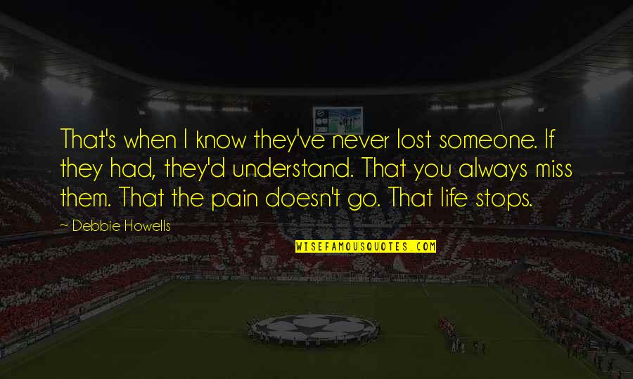 Kibii Quotes By Debbie Howells: That's when I know they've never lost someone.