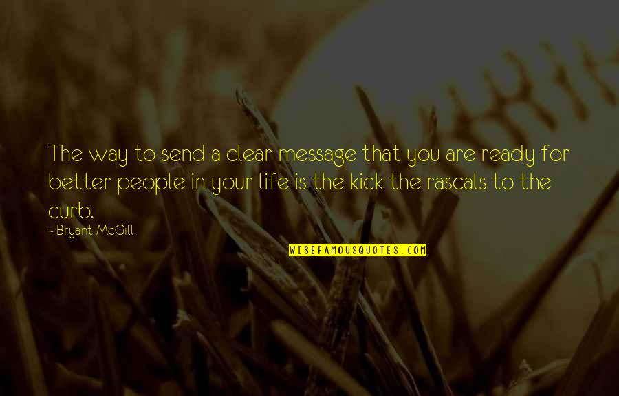 Kick Out Of Life Quotes By Bryant McGill: The way to send a clear message that