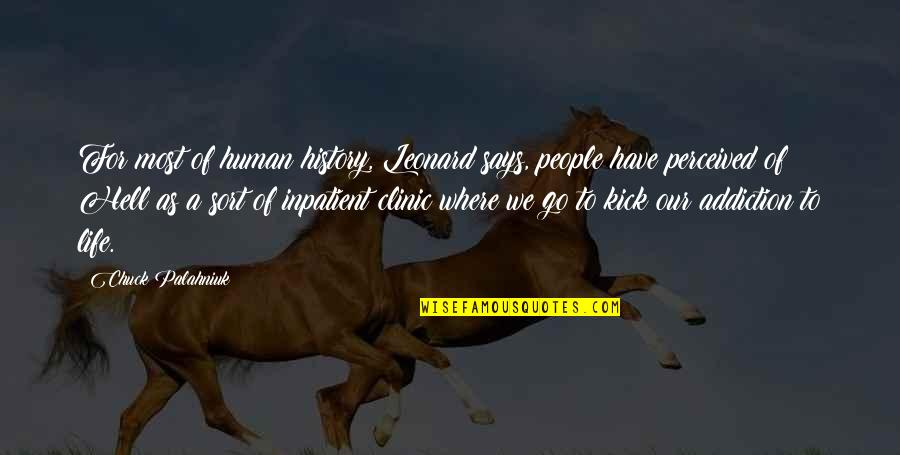 Kick Out Of Life Quotes By Chuck Palahniuk: For most of human history, Leonard says, people