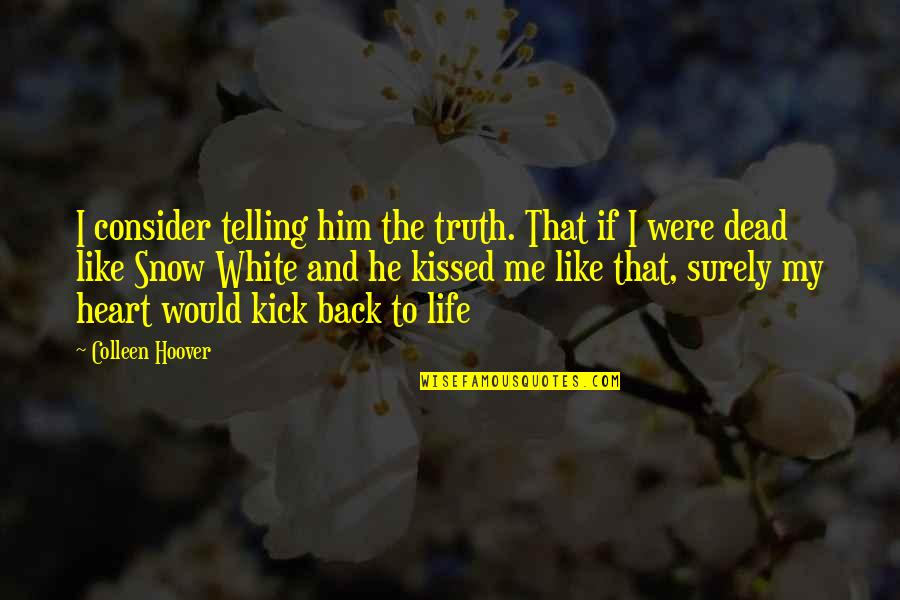 Kick Out Of Life Quotes By Colleen Hoover: I consider telling him the truth. That if
