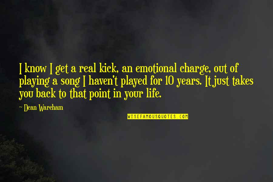 Kick Out Of Life Quotes By Dean Wareham: I know I get a real kick, an