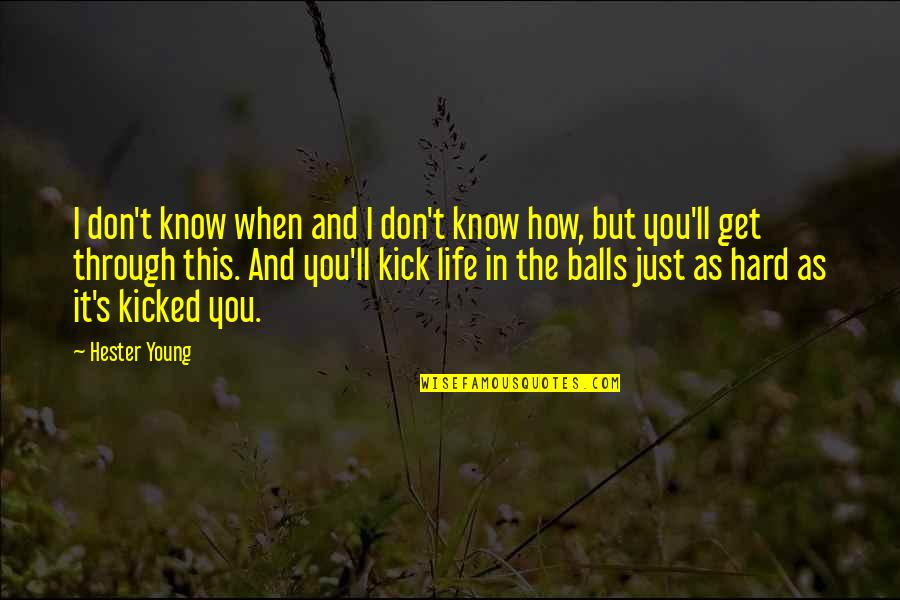 Kick Out Of Life Quotes By Hester Young: I don't know when and I don't know