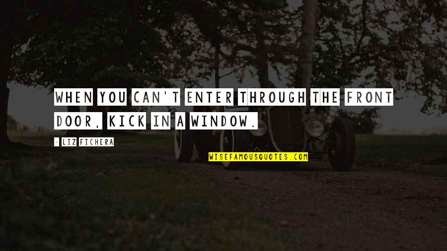 Kick Out Of Life Quotes By Liz Fichera: When you can't enter through the front door,