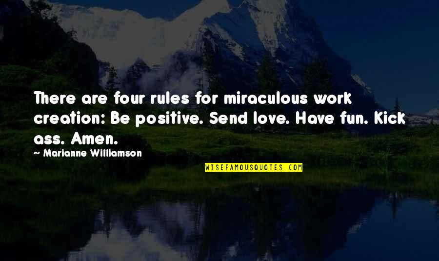 Kick Out Of Life Quotes By Marianne Williamson: There are four rules for miraculous work creation: