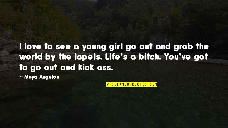 Kick Out Of Life Quotes By Maya Angelou: I love to see a young girl go