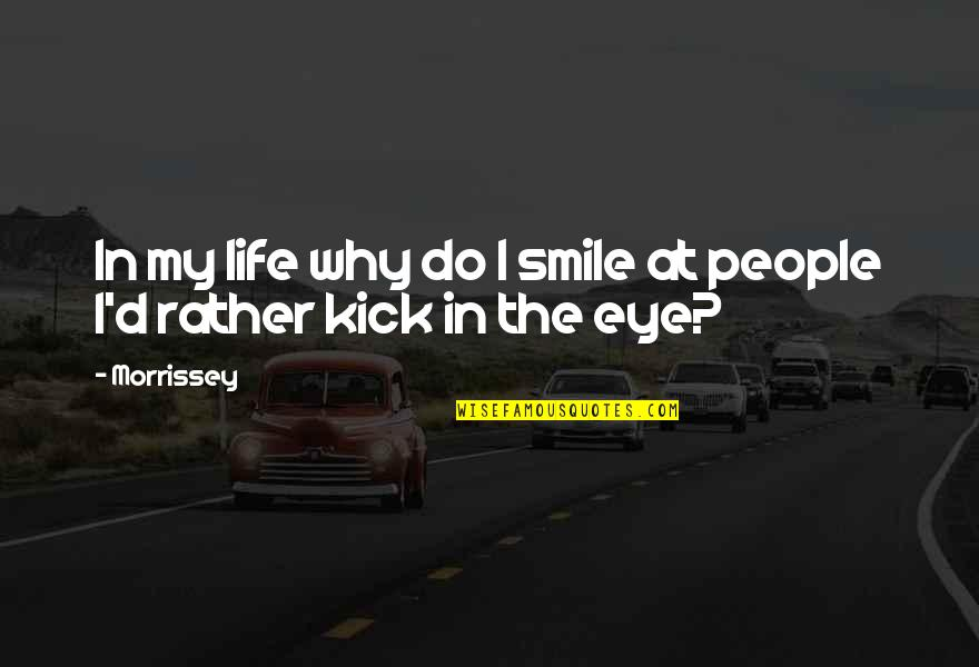 Kick Out Of Life Quotes By Morrissey: In my life why do I smile at