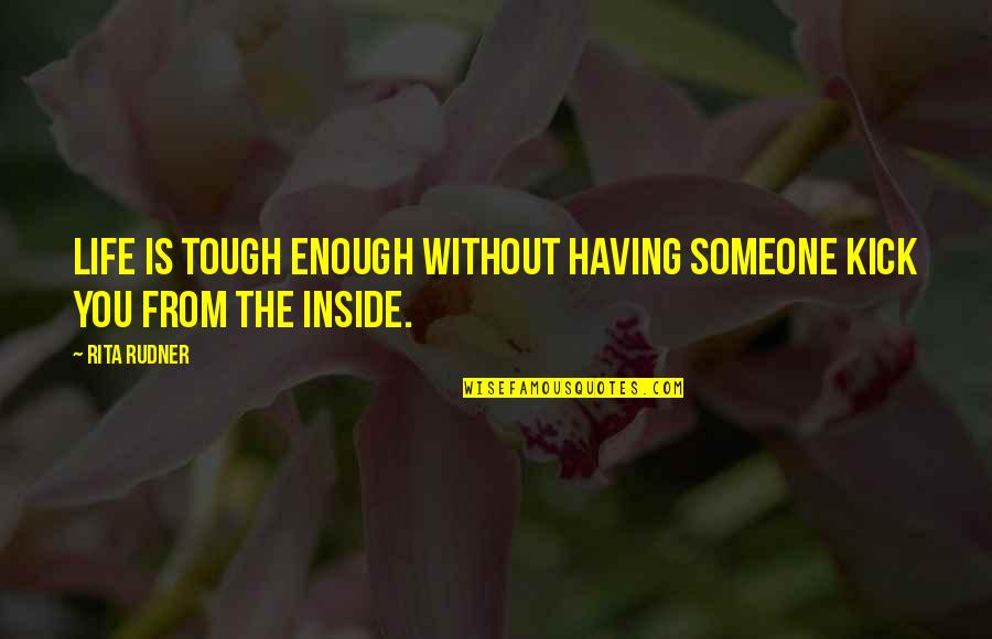 Kick Out Of Life Quotes By Rita Rudner: Life is tough enough without having someone kick