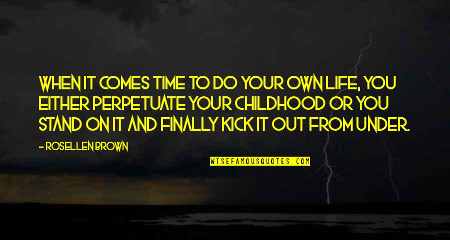 Kick Out Of Life Quotes By Rosellen Brown: When it comes time to do your own
