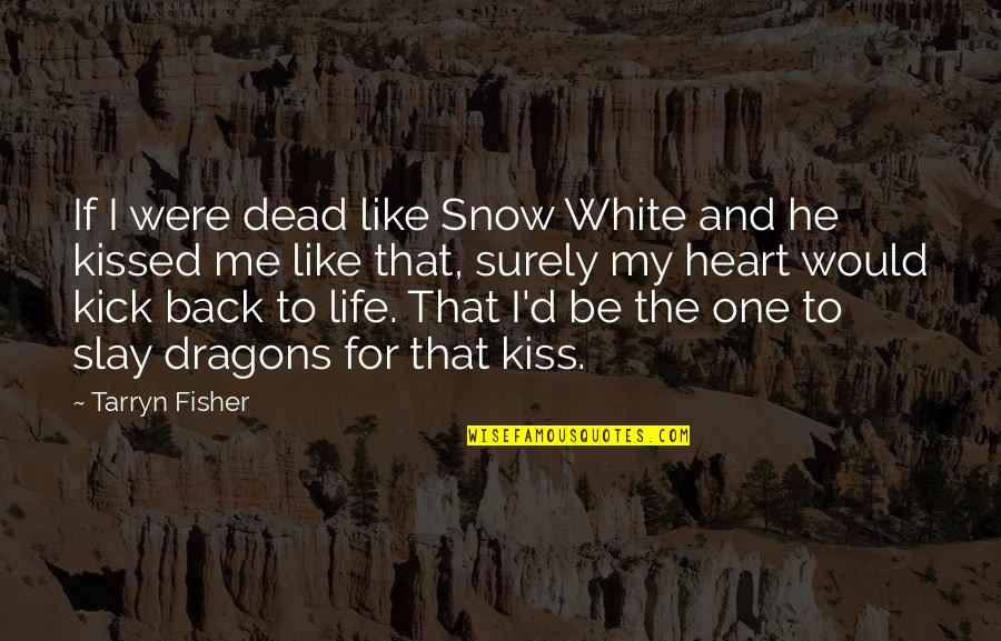 Kick Out Of Life Quotes By Tarryn Fisher: If I were dead like Snow White and