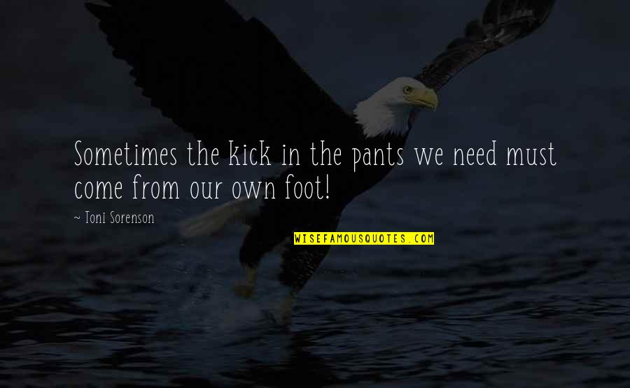 Kick Out Of Life Quotes By Toni Sorenson: Sometimes the kick in the pants we need