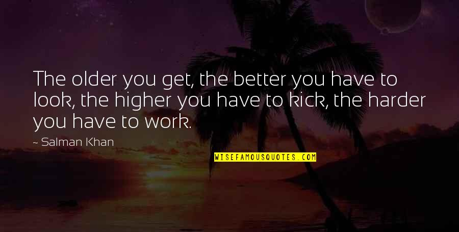 Kick Salman Quotes By Salman Khan: The older you get, the better you have
