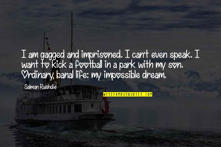 Kick Salman Quotes By Salman Rushdie: I am gagged and imprisoned. I can't even