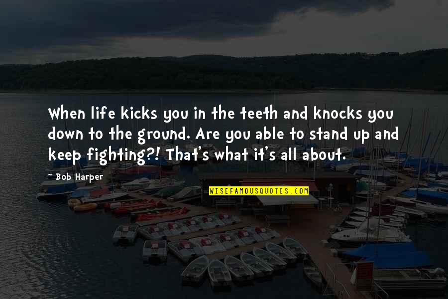 Kicks Quotes By Bob Harper: When life kicks you in the teeth and