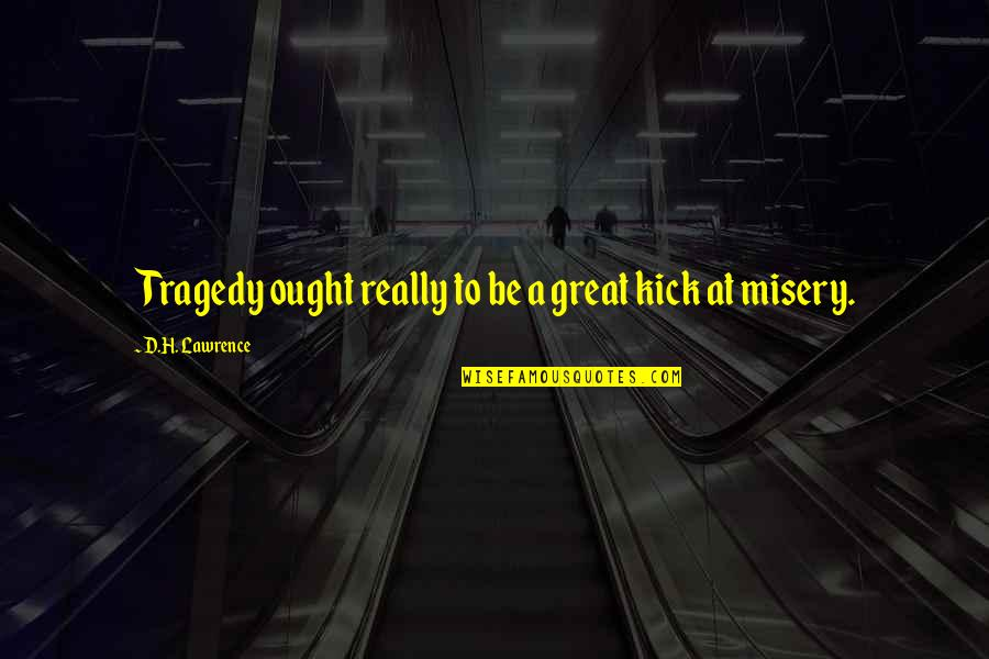 Kicks Quotes By D.H. Lawrence: Tragedy ought really to be a great kick