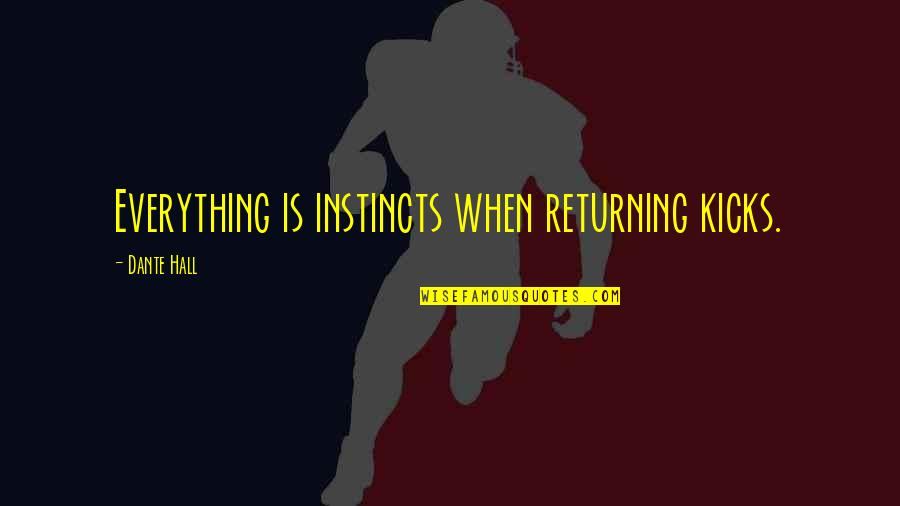 Kicks Quotes By Dante Hall: Everything is instincts when returning kicks.