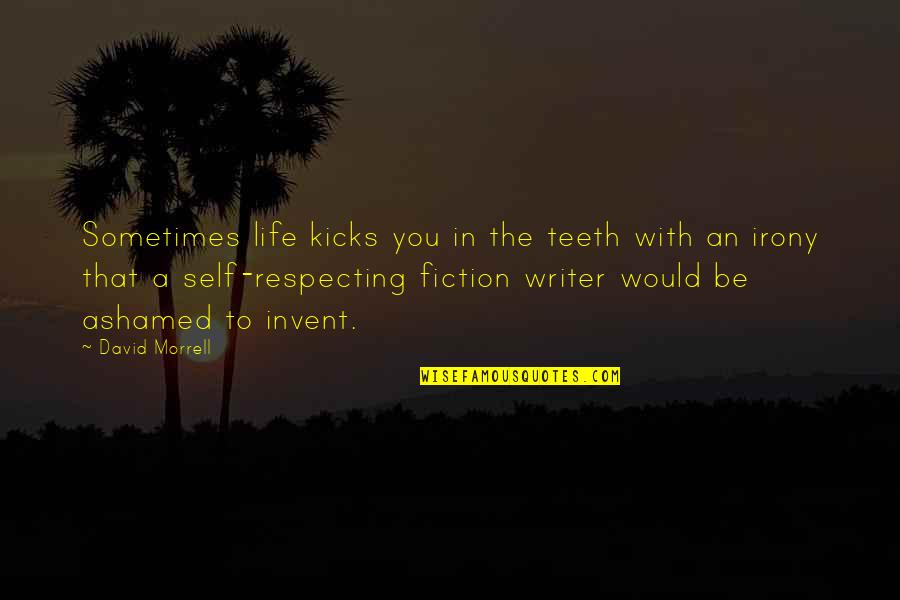 Kicks Quotes By David Morrell: Sometimes life kicks you in the teeth with