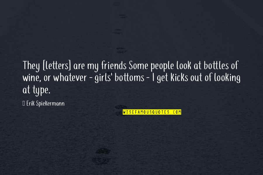 Kicks Quotes By Erik Spiekermann: They [letters] are my friends Some people look