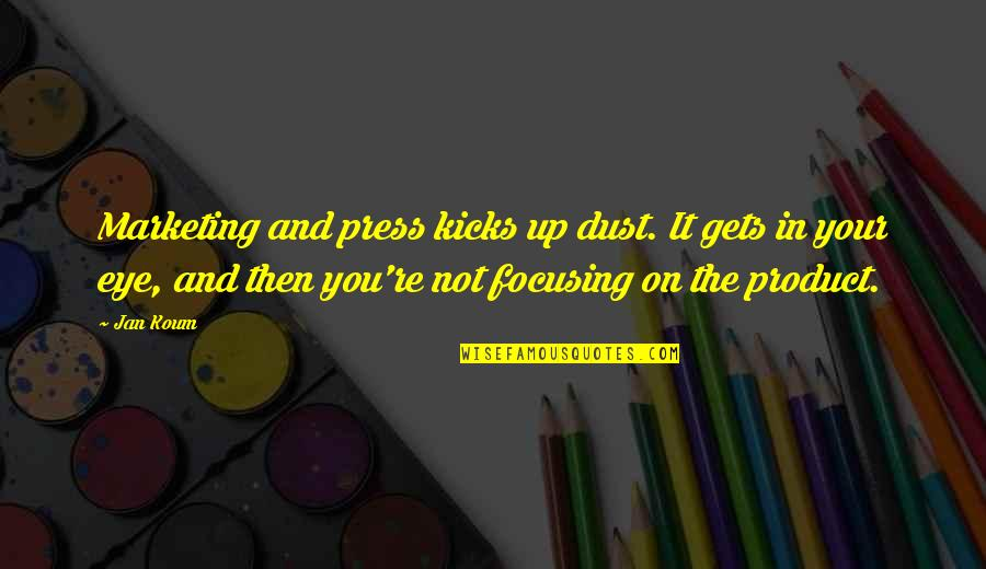 Kicks Quotes By Jan Koum: Marketing and press kicks up dust. It gets
