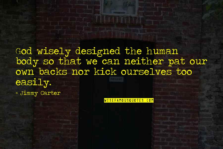 Kicks Quotes By Jimmy Carter: God wisely designed the human body so that