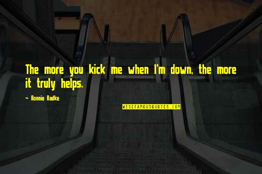 Kicks Quotes By Ronnie Radke: The more you kick me when I'm down,