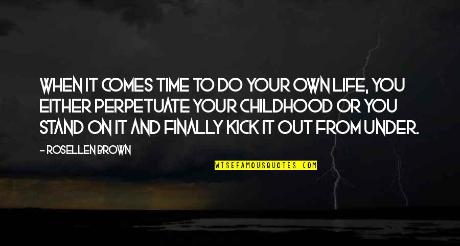 Kicks Quotes By Rosellen Brown: When it comes time to do your own