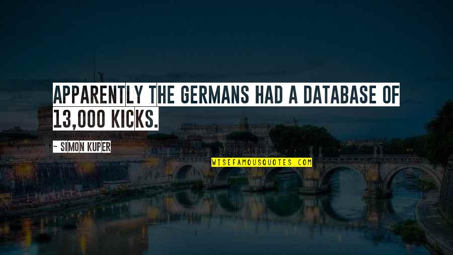 Kicks Quotes By Simon Kuper: Apparently the Germans had a database of 13,000