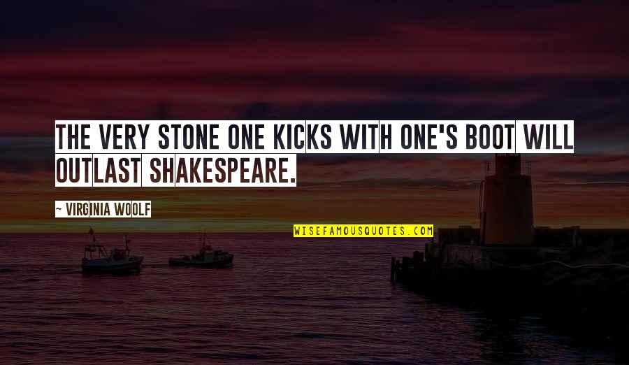 Kicks Quotes By Virginia Woolf: The very stone one kicks with one's boot