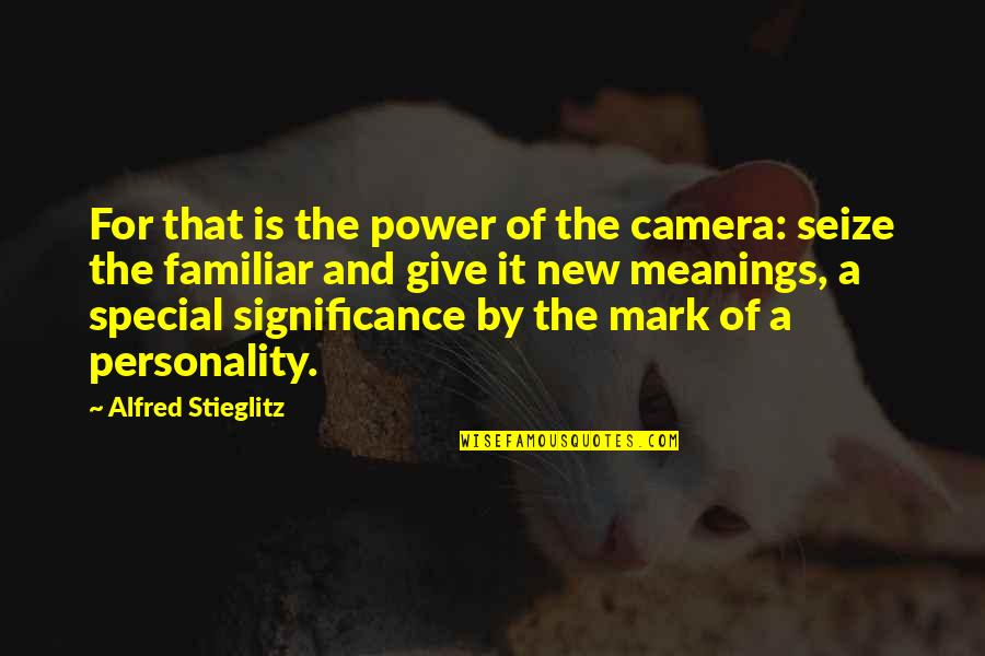 Kickwriting Quotes By Alfred Stieglitz: For that is the power of the camera: