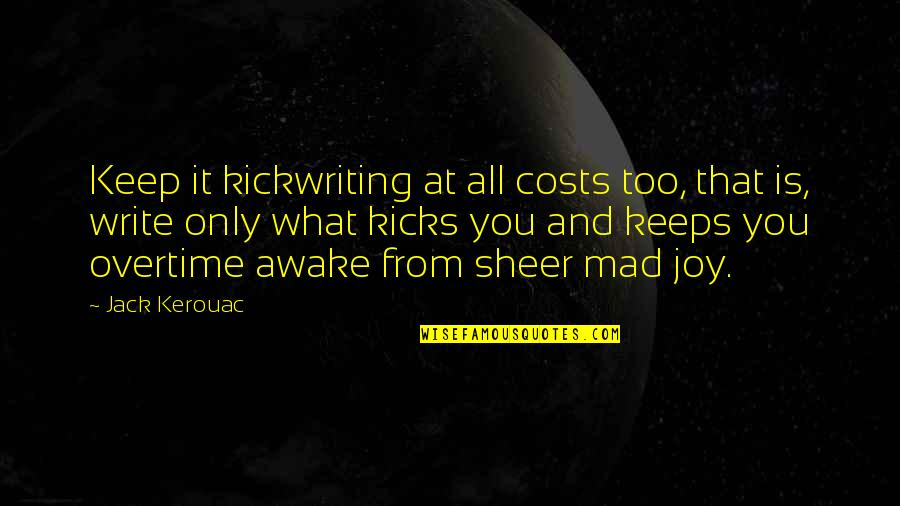 Kickwriting Quotes By Jack Kerouac: Keep it kickwriting at all costs too, that