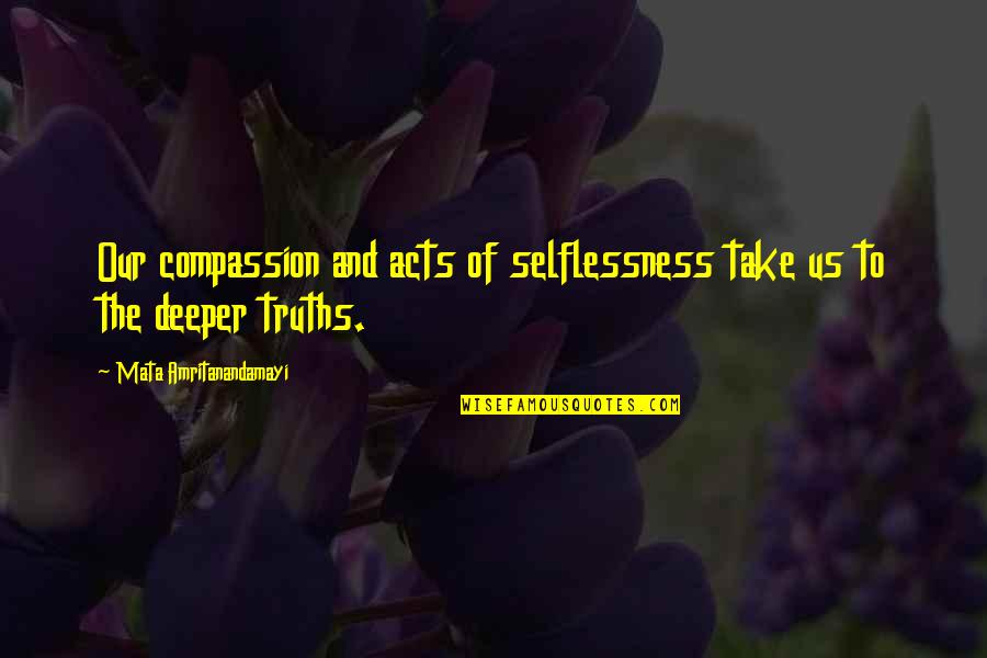 Kickwriting Quotes By Mata Amritanandamayi: Our compassion and acts of selflessness take us