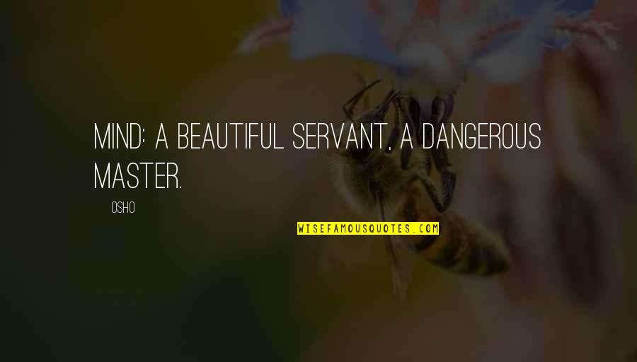 Kickwriting Quotes By Osho: Mind: A beautiful servant, a dangerous master.