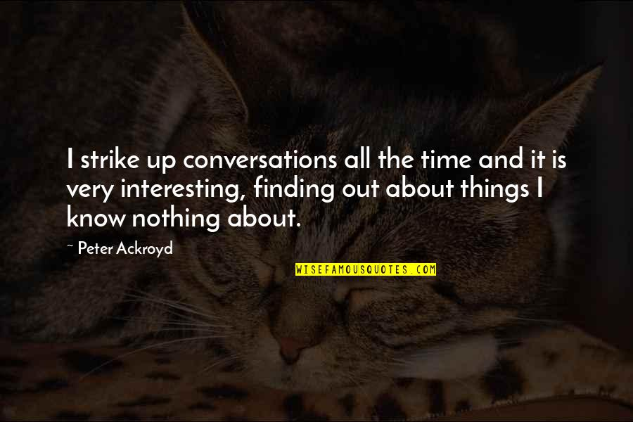 Kickwriting Quotes By Peter Ackroyd: I strike up conversations all the time and