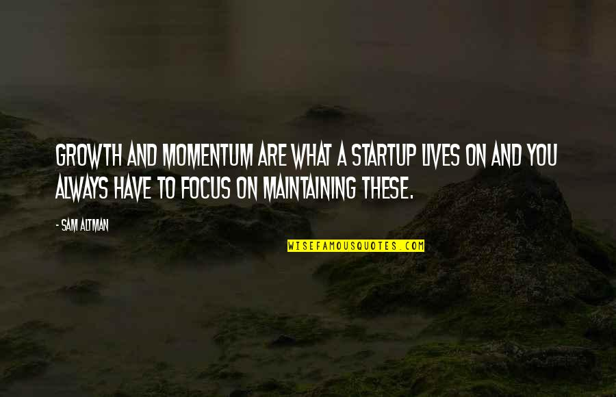 Kickwriting Quotes By Sam Altman: Growth and momentum are what a startup lives
