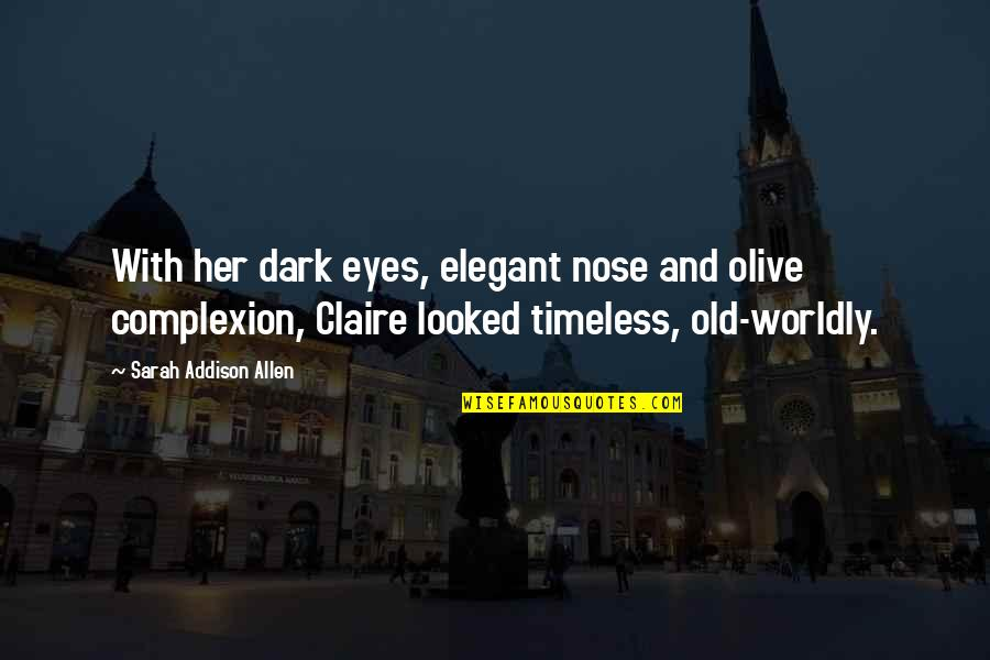 Kickwriting Quotes By Sarah Addison Allen: With her dark eyes, elegant nose and olive