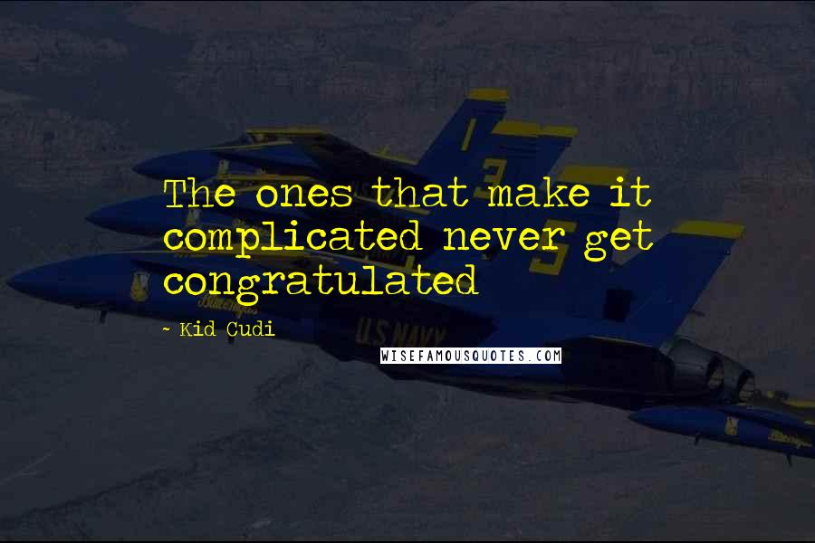 Kid Cudi quotes: The ones that make it complicated never get congratulated