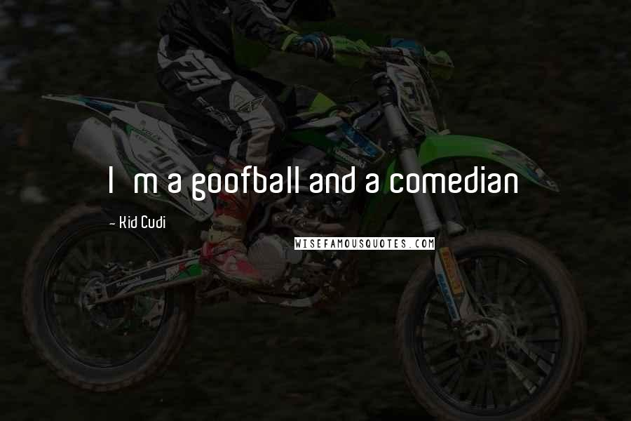 Kid Cudi quotes: I'm a goofball and a comedian
