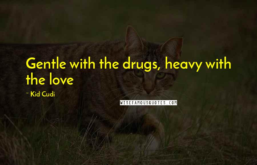 Kid Cudi quotes: Gentle with the drugs, heavy with the love