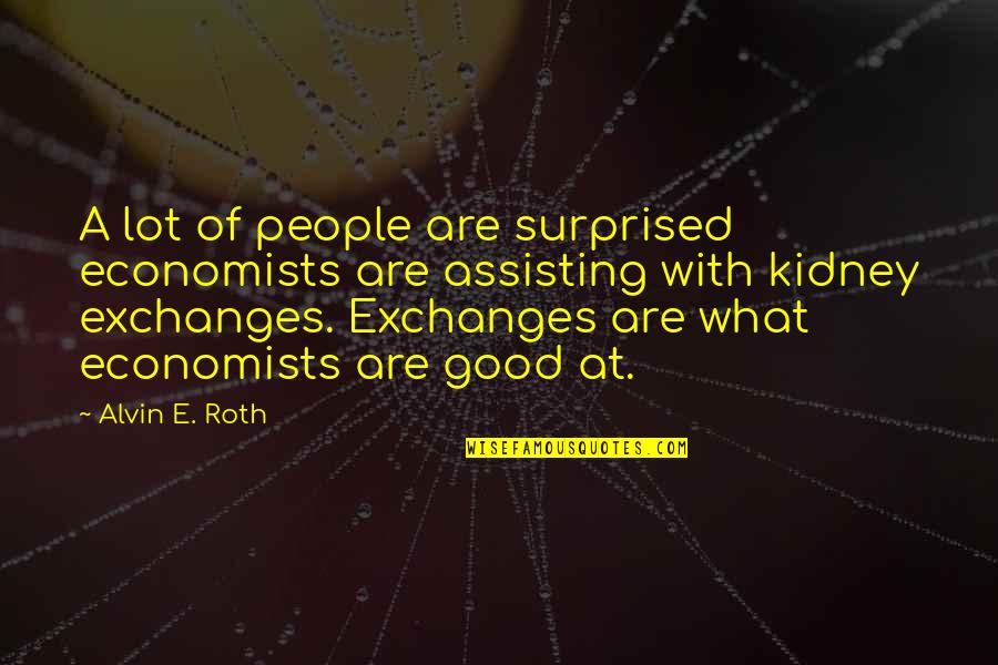 Kidney Now Quotes By Alvin E. Roth: A lot of people are surprised economists are