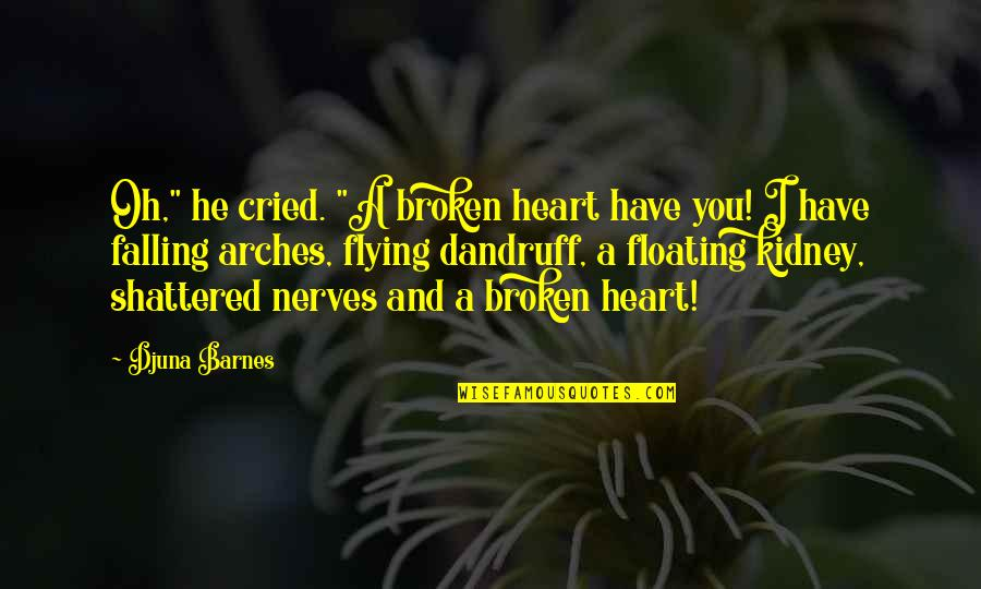 """Kidney Now Quotes By Djuna Barnes: Oh,"""" he cried. """"A broken heart have you!"""