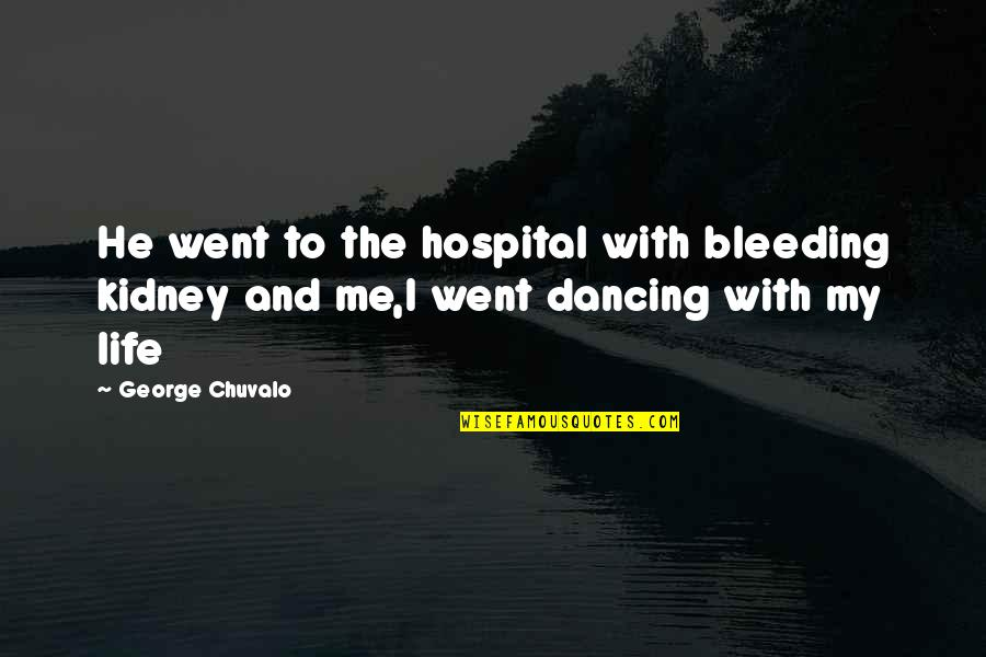Kidney Now Quotes By George Chuvalo: He went to the hospital with bleeding kidney