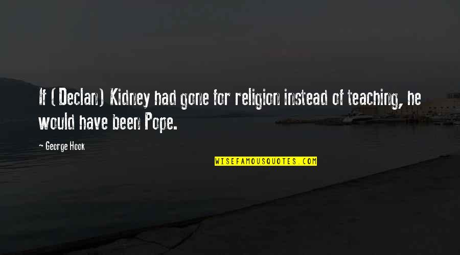 Kidney Now Quotes By George Hook: If (Declan) Kidney had gone for religion instead