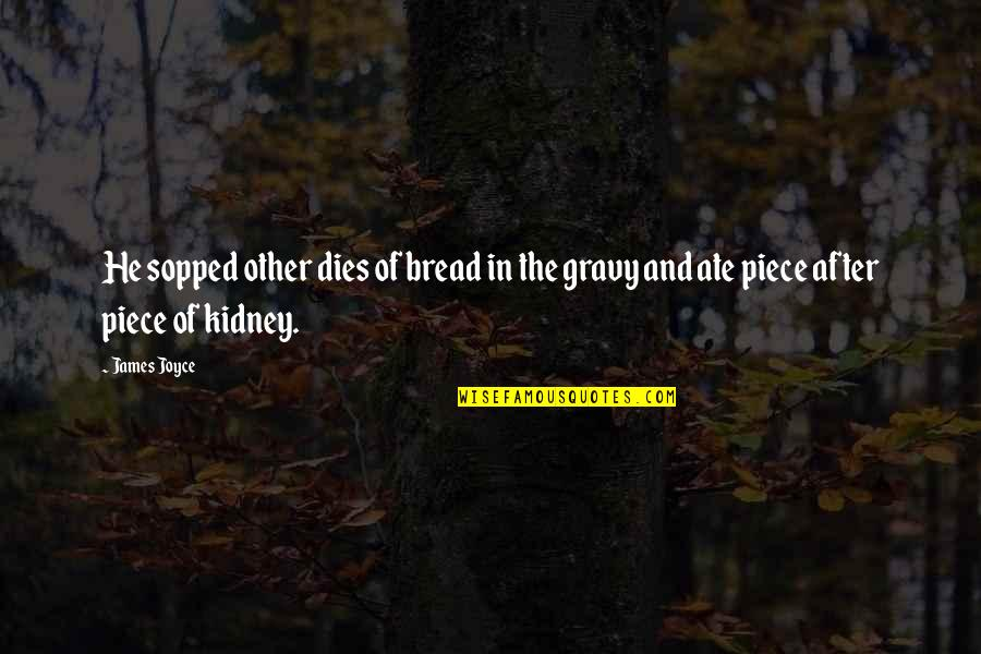 Kidney Now Quotes By James Joyce: He sopped other dies of bread in the