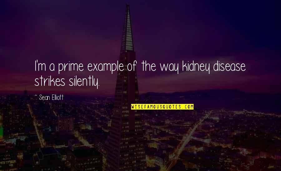 Kidney Now Quotes By Sean Elliott: I'm a prime example of the way kidney
