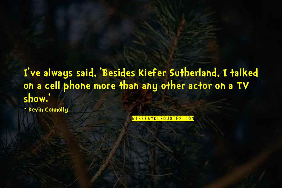 Kiefer Sutherland Quotes By Kevin Connolly: I've always said, 'Besides Kiefer Sutherland, I talked